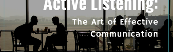 Active Listening: The Art of Effective Communication